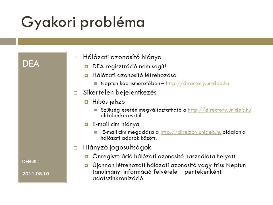 Gyakori probléma DEA DEENK 2011.08.10  Hálózati azonosító hiánya  DEA regisztráció nem segít.