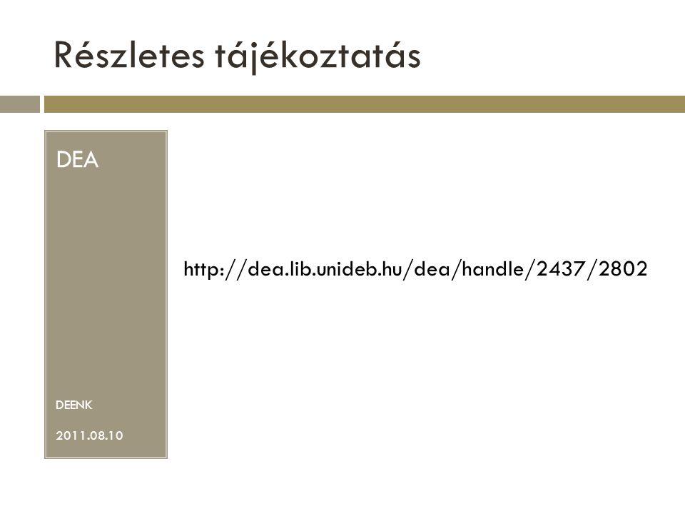 Részletes tájékoztatás DEA DEENK 2011.08.10 http://dea.lib.unideb.hu/dea/handle/2437/2802