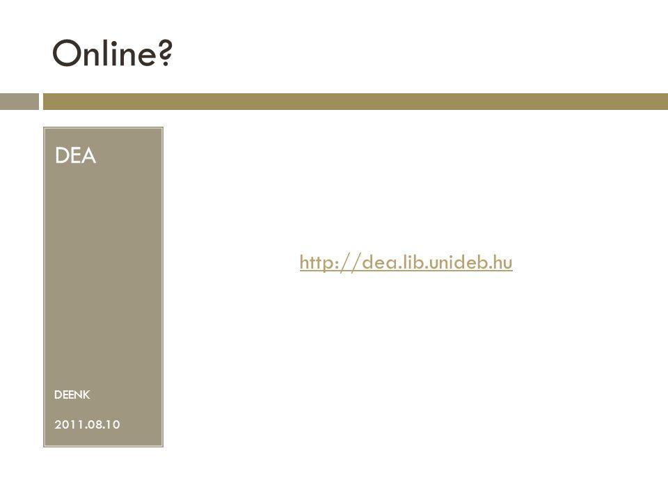 Online? DEA DEENK 2011.08.10 http://dea.lib.unideb.hu
