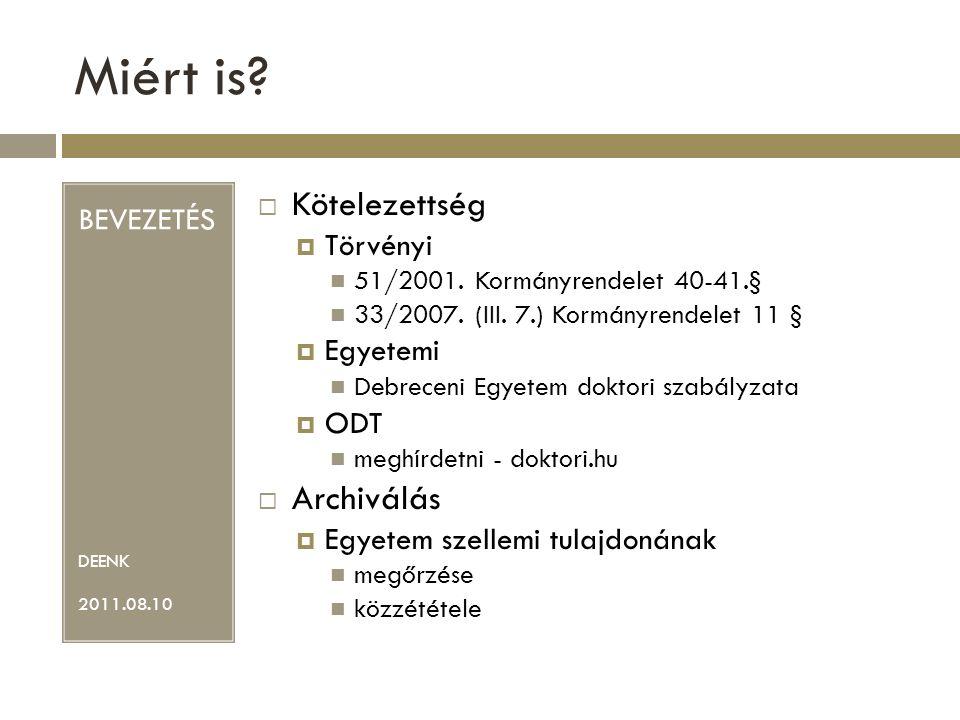 Miért is.BEVEZETÉS DEENK 2011.08.10  Kötelezettség  Törvényi 51/2001.