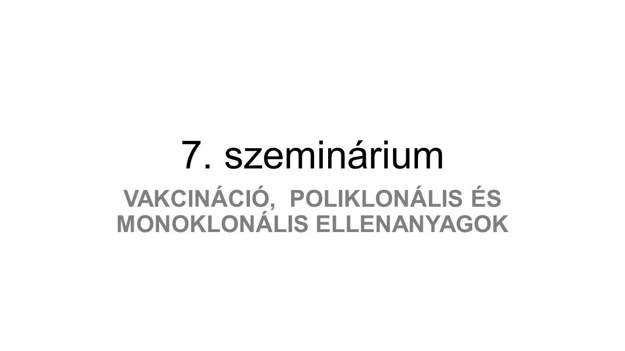 7. szeminárium VAKCINÁCIÓ, POLIKLONÁLIS ÉS MONOKLONÁLIS ELLENANYAGOK