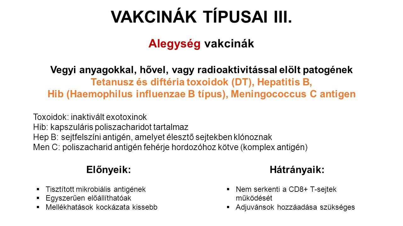 Vegyi anyagokkal, hővel, vagy radioaktivitással elölt patogének Tetanusz és diftéria toxoidok (DT), Hepatitis B, Hib (Haemophilus influenzae B típus),