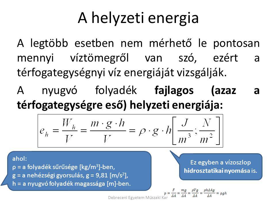 A nyugvó folyadék fajlagos munkaképessége két részből tevődik össze, a helyzeti és a nyomási energiából: e = e h + e p A kettő összege állandó, a folyadék felszínén csak helyzeti, a folyadékoszlop legmélyebb pontján csak nyomási (potenciális) energia van.
