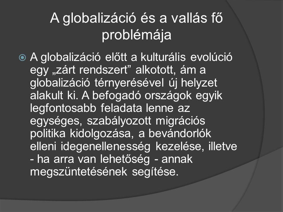"""A globalizáció és a vallás fő problémája  A globalizáció előtt a kulturális evolúció egy """"zárt rendszert"""" alkotott, ám a globalizáció térnyerésével ú"""