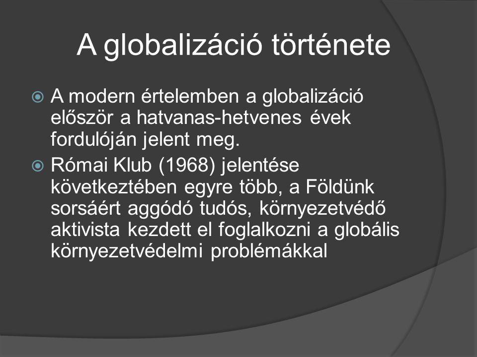 A globalizáció története  A modern értelemben a globalizáció először a hatvanas-hetvenes évek fordulóján jelent meg.  Római Klub (1968) jelentése kö