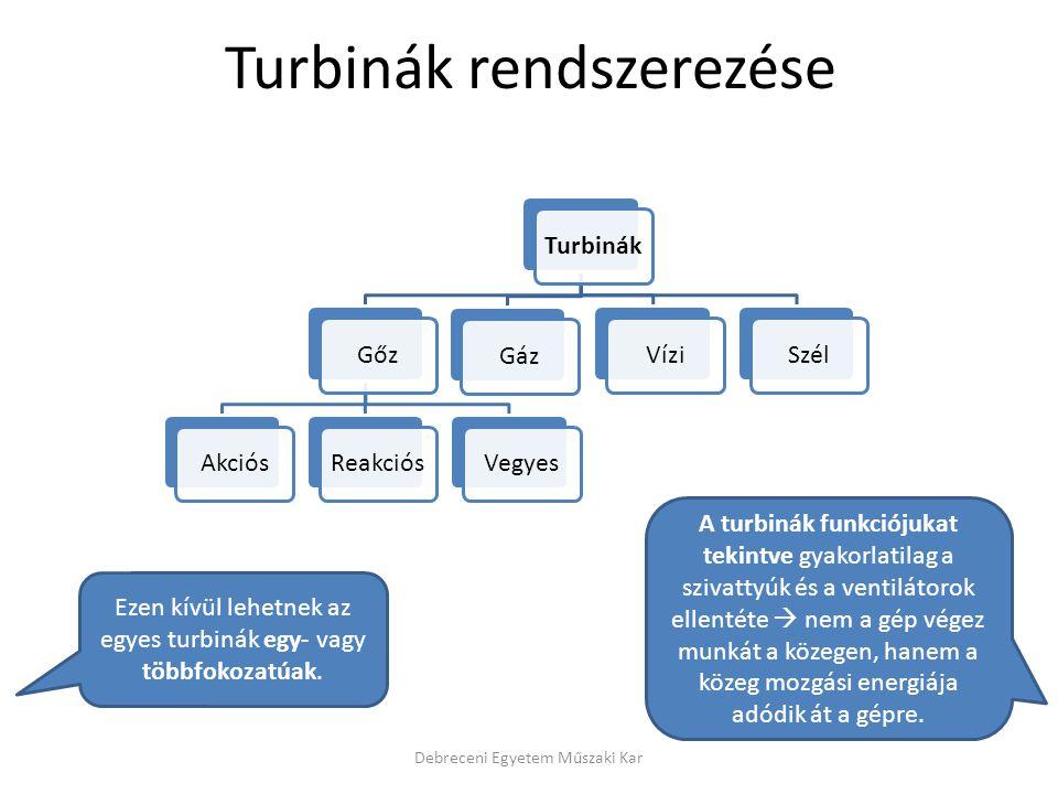 Turbinák rendszerezése Debreceni Egyetem Műszaki Kar TurbinákGőzAkciósReakciósVegyesGázVíziSzél Ezen kívül lehetnek az egyes turbinák egy- vagy többfo