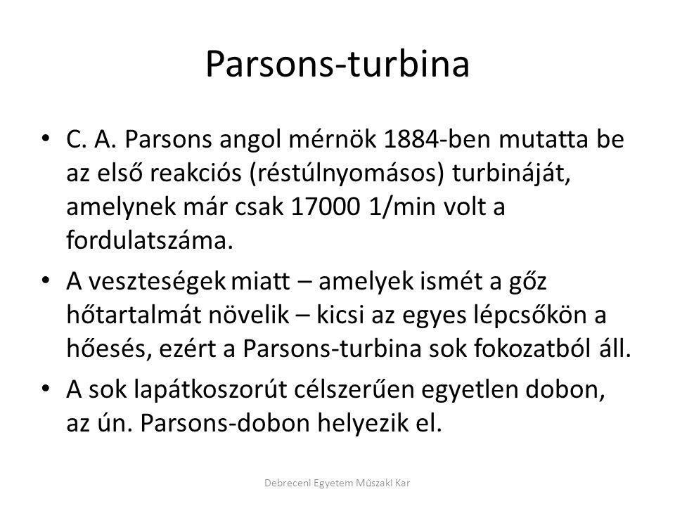 Parsons-turbina C. A. Parsons angol mérnök 1884-ben mutatta be az első reakciós (réstúlnyomásos) turbináját, amelynek már csak 17000 1/min volt a ford