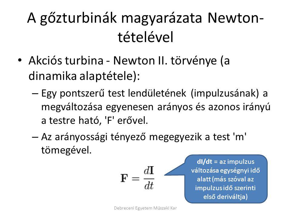 A gőzturbinák magyarázata Newton- tételével Akciós turbina - Newton II. törvénye (a dinamika alaptétele): – Egy pontszerű test lendületének (impulzusá
