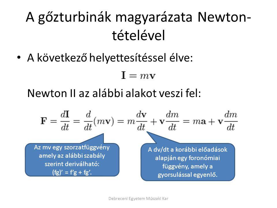 A gőzturbinák magyarázata Newton- tételével A következő helyettesítéssel élve: Newton II az alábbi alakot veszi fel: Debreceni Egyetem Műszaki Kar Az