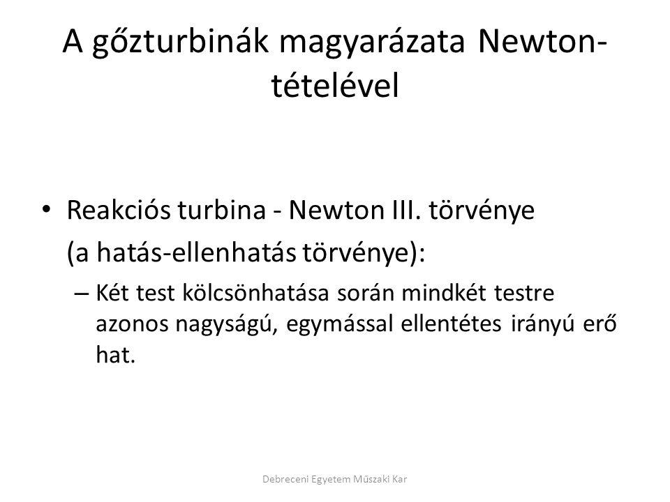 A gőzturbinák magyarázata Newton- tételével Reakciós turbina - Newton III. törvénye (a hatás-ellenhatás törvénye): – Két test kölcsönhatása során mind