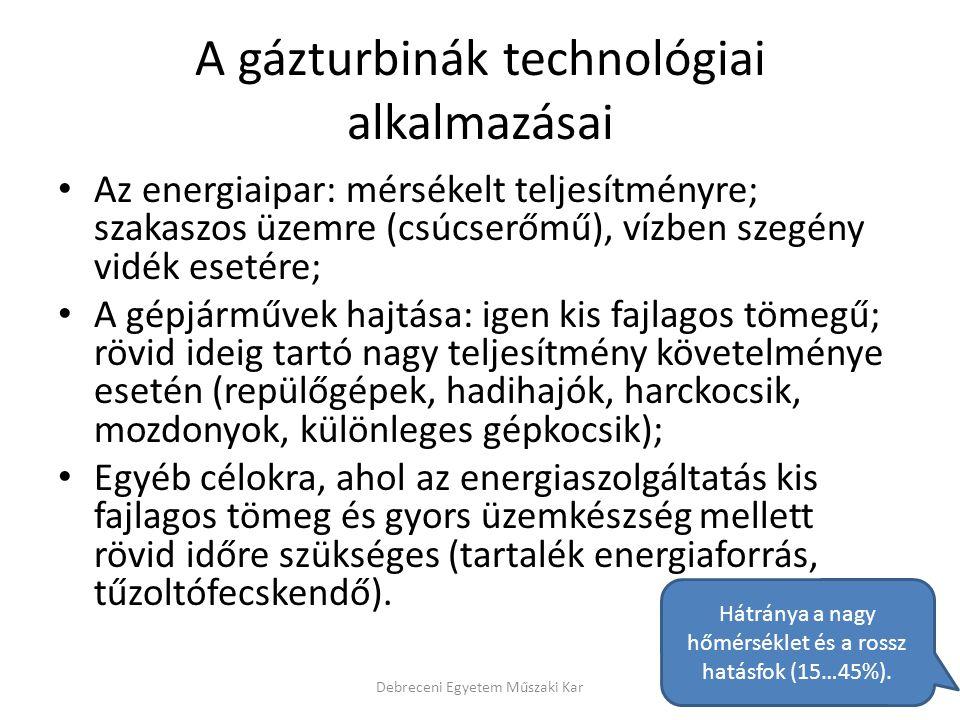 A gázturbinák technológiai alkalmazásai Az energiaipar: mérsékelt teljesítményre; szakaszos üzemre (csúcserőmű), vízben szegény vidék esetére; A gépjá