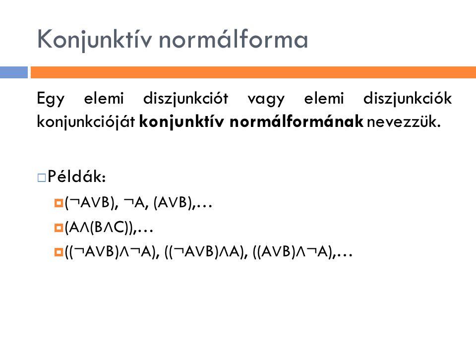 Konjunktív normálforma Egy elemi diszjunkciót vagy elemi diszjunkciók konjunkcióját konjunktív normálformának nevezzük.  Példák:  (¬A ∨ B), ¬A, (A ∨