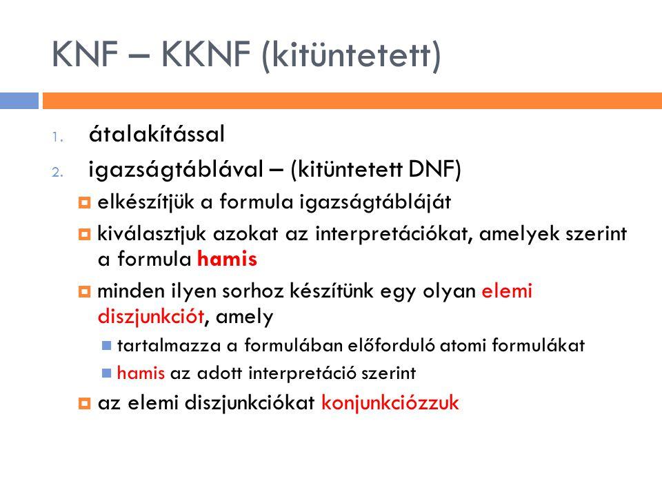 KNF – KKNF (kitüntetett) 1. átalakítással 2. igazságtáblával – (kitüntetett DNF)  elkészítjük a formula igazságtábláját  kiválasztjuk azokat az inte