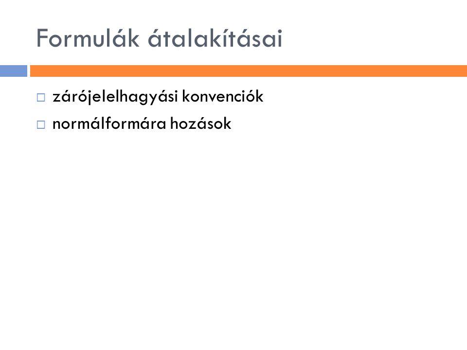 Formulák átalakításai  zárójelelhagyási konvenciók  normálformára hozások