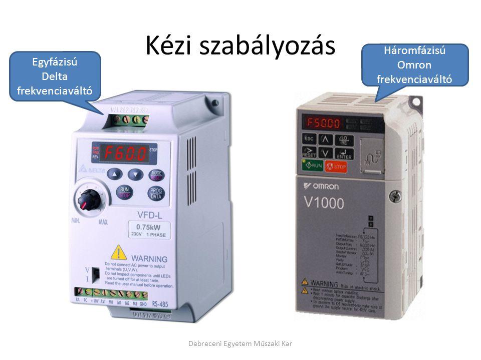 Kézi szabályozás Debreceni Egyetem Műszaki Kar Egyfázisú Delta frekvenciaváltó Háromfázisú Omron frekvenciaváltó