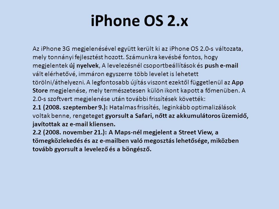 iPhone OS 2.x Az iPhone 3G megjelenésével együtt került ki az iPhone OS 2.0-s változata, mely tonnányi fejlesztést hozott. Számunkra kevésbé fontos, h