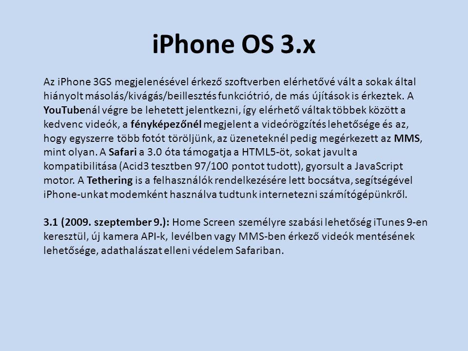 iPhone OS 3.x Az iPhone 3GS megjelenésével érkező szoftverben elérhetővé vált a sokak által hiányolt másolás/kivágás/beillesztés funkciótrió, de más újítások is érkeztek.