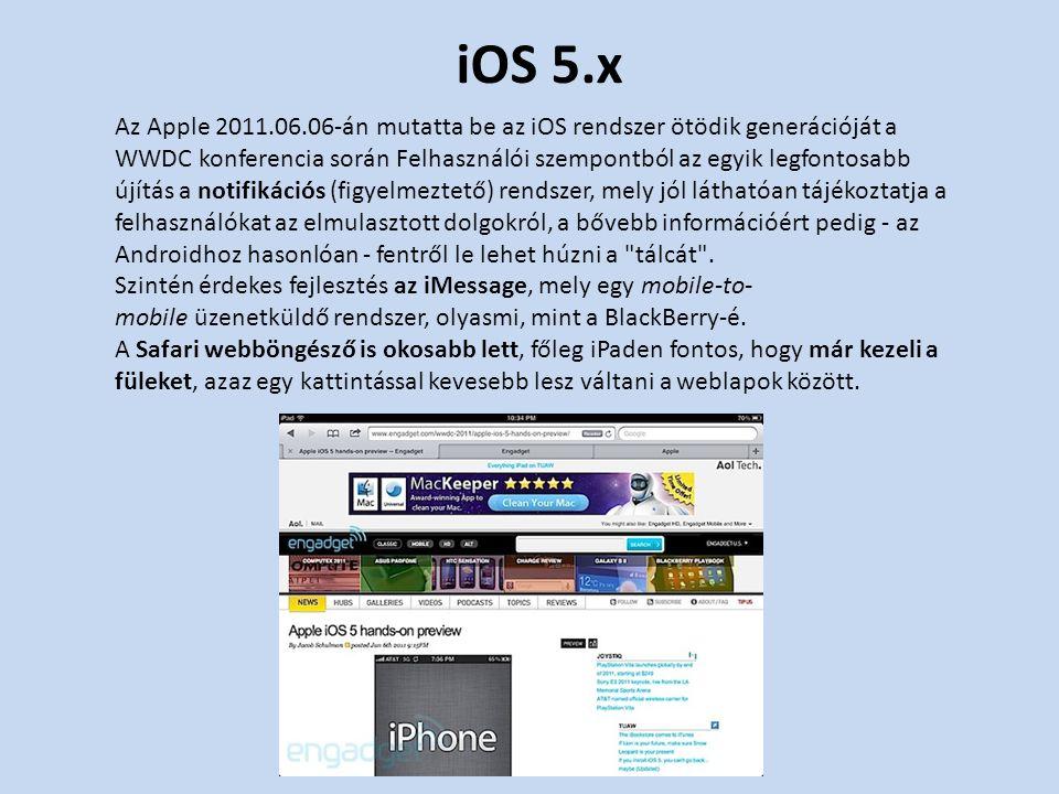 iOS 5.x Az Apple 2011.06.06-án mutatta be az iOS rendszer ötödik generációját a WWDC konferencia során Felhasználói szempontból az egyik legfontosabb