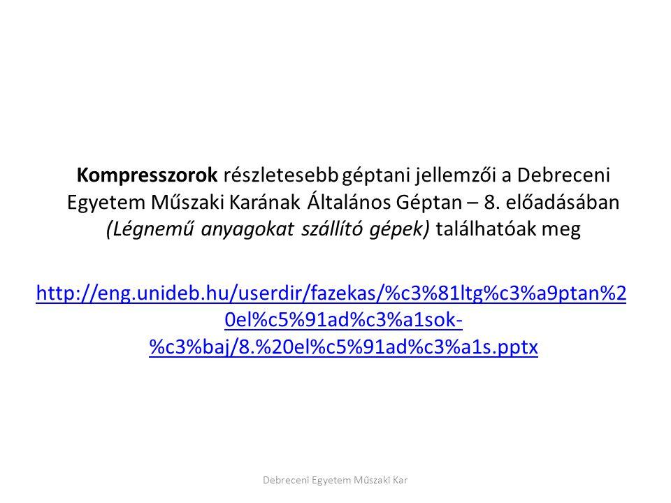 Kompresszorok részletesebb géptani jellemzői a Debreceni Egyetem Műszaki Karának Általános Géptan – 8.