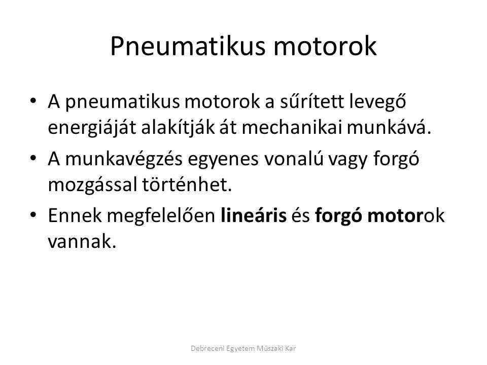 Pneumatikus motorok A pneumatikus motorok a sűrített levegő energiáját alakítják át mechanikai munkává.