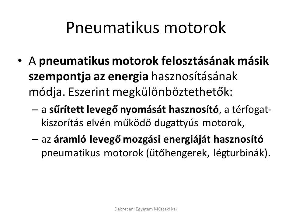 Pneumatikus motorok A pneumatikus motorok felosztásának másik szempontja az energia hasznosításának módja.