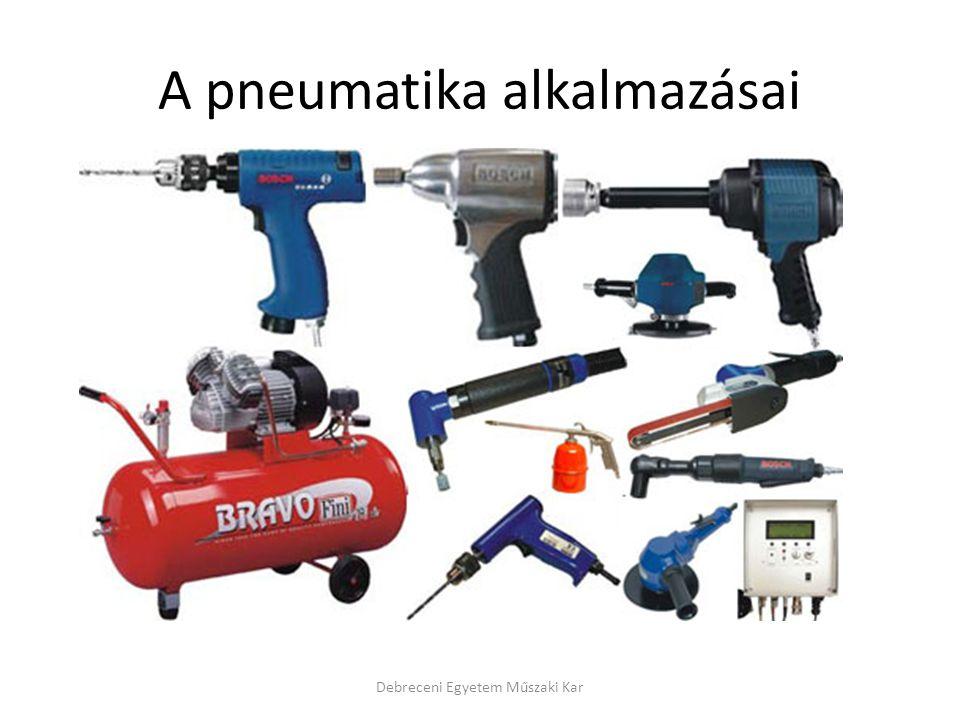 A pneumatika alkalmazásai Debreceni Egyetem Műszaki Kar