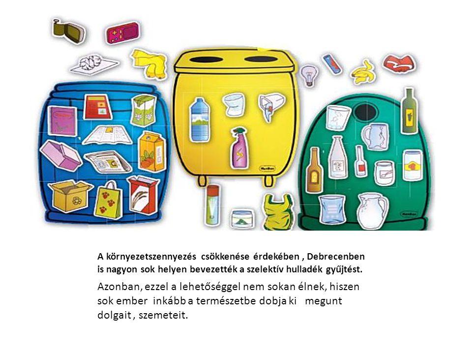 A környezetszennyezés csökkenése érdekében, Debrecenben is nagyon sok helyen bevezették a szelektív hulladék gyűjtést. Azonban, ezzel a lehetőséggel n