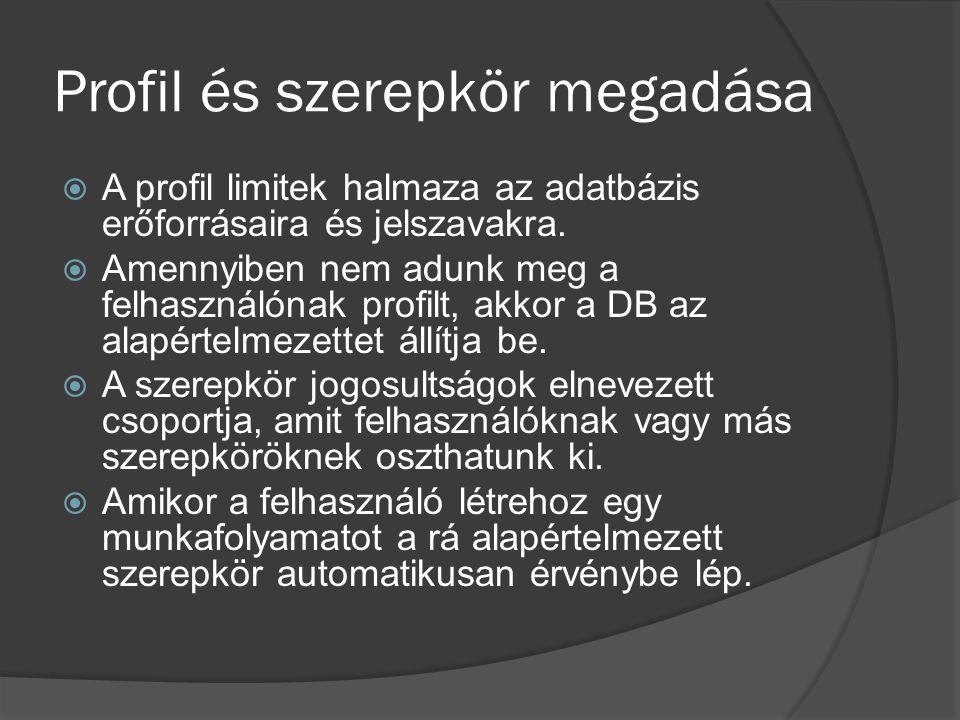 Profil és szerepkör megadása  A profil limitek halmaza az adatbázis erőforrásaira és jelszavakra.