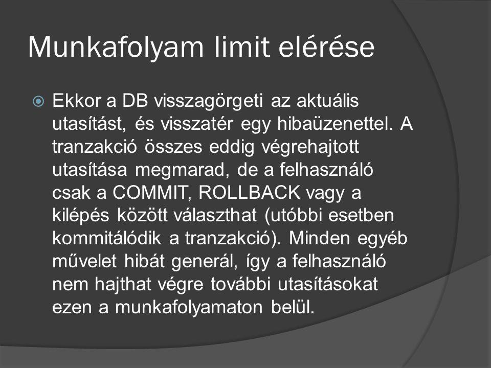 Munkafolyam limit elérése  Ekkor a DB visszagörgeti az aktuális utasítást, és visszatér egy hibaüzenettel.