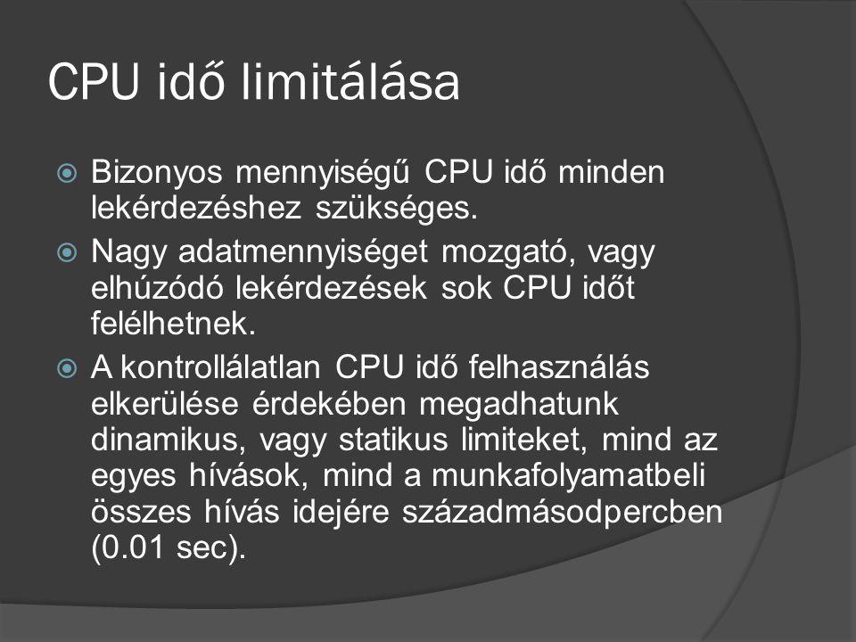 CPU idő limitálása  Bizonyos mennyiségű CPU idő minden lekérdezéshez szükséges.