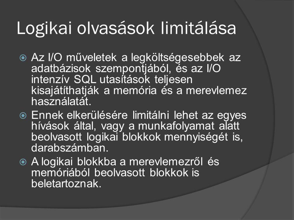 Logikai olvasások limitálása  Az I/O műveletek a legköltségesebbek az adatbázisok szempontjából, és az I/O intenzív SQL utasítások teljesen kisajátíthatják a memória és a merevlemez használatát.