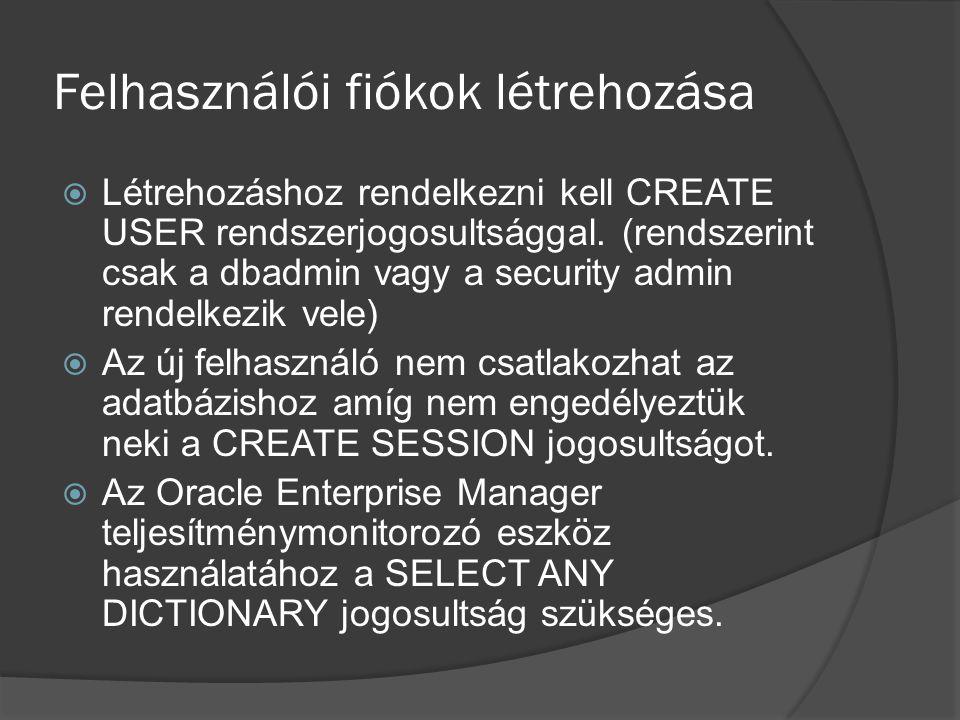 Felhasználói fiókok létrehozása  Létrehozáshoz rendelkezni kell CREATE USER rendszerjogosultsággal.