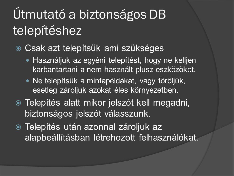 Útmutató a biztonságos DB telepítéshez  Csak azt telepítsük ami szükséges Használjuk az egyéni telepítést, hogy ne kelljen karbantartani a nem haszná