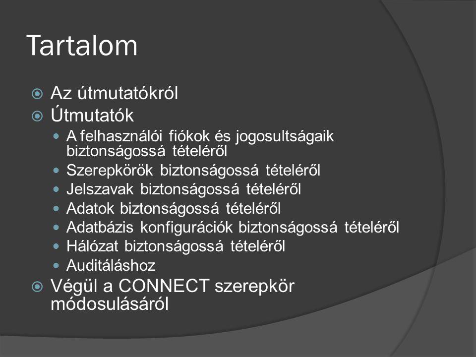 Tartalom  Az útmutatókról  Útmutatók A felhasználói fiókok és jogosultságaik biztonságossá tételéről Szerepkörök biztonságossá tételéről Jelszavak biztonságossá tételéről Adatok biztonságossá tételéről Adatbázis konfigurációk biztonságossá tételéről Hálózat biztonságossá tételéről Auditáláshoz  Végül a CONNECT szerepkör módosulásáról