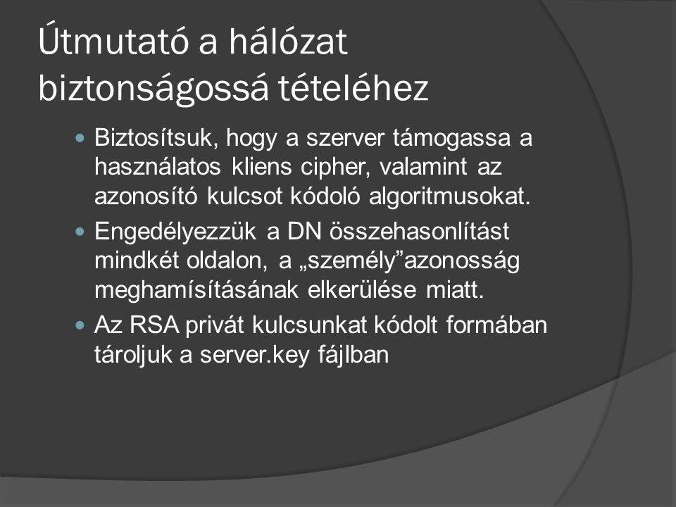 Útmutató a hálózat biztonságossá tételéhez Biztosítsuk, hogy a szerver támogassa a használatos kliens cipher, valamint az azonosító kulcsot kódoló algoritmusokat.