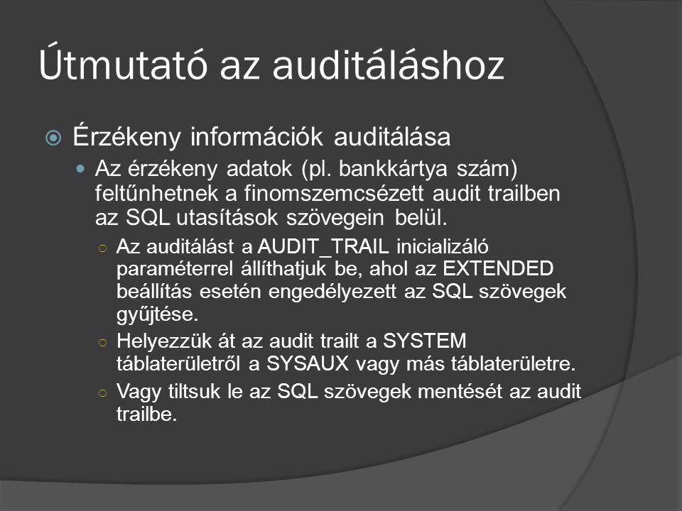 Útmutató az auditáláshoz  Érzékeny információk auditálása Az érzékeny adatok (pl. bankkártya szám) feltűnhetnek a finomszemcsézett audit trailben az