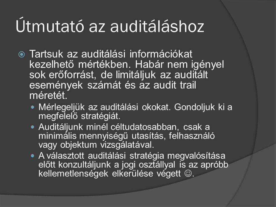 Útmutató az auditáláshoz  Tartsuk az auditálási információkat kezelhető mértékben. Habár nem igényel sok erőforrást, de limitáljuk az auditált esemén