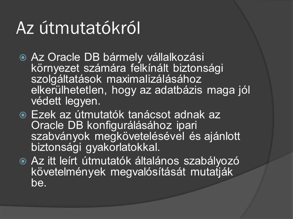 Az útmutatókról  Az Oracle DB bármely vállalkozási környezet számára felkínált biztonsági szolgáltatások maximalizálásához elkerülhetetlen, hogy az adatbázis maga jól védett legyen.