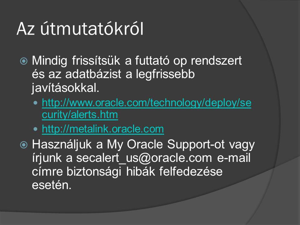 Az útmutatókról  Mindig frissítsük a futtató op rendszert és az adatbázist a legfrissebb javításokkal. http://www.oracle.com/technology/deploy/se cur