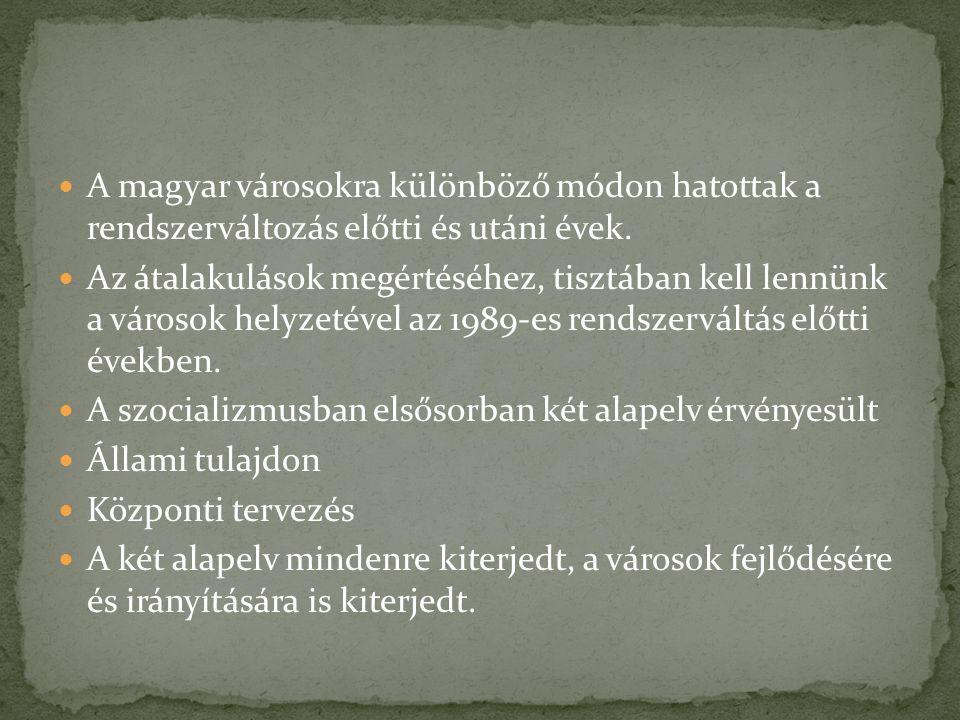 A magyar városokra különböző módon hatottak a rendszerváltozás előtti és utáni évek. Az átalakulások megértéséhez, tisztában kell lennünk a városok he