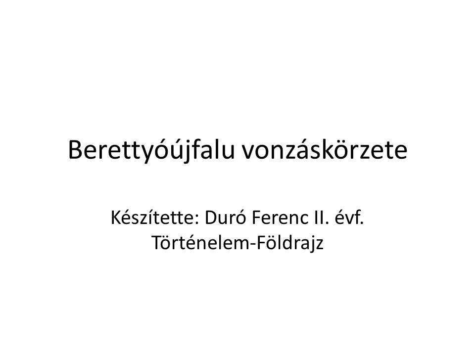 Berettyóújfalu vonzáskörzete Készítette: Duró Ferenc II. évf. Történelem-Földrajz