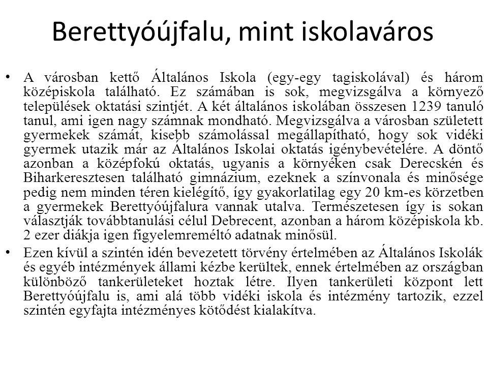 Berettyóújfalu, mint iskolaváros A városban kettő Általános Iskola (egy-egy tagiskolával) és három középiskola található. Ez számában is sok, megvizsg