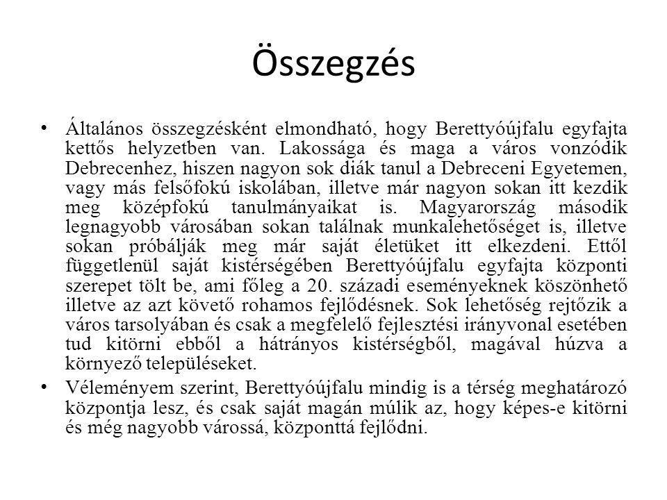 Összegzés Általános összegzésként elmondható, hogy Berettyóújfalu egyfajta kettős helyzetben van. Lakossága és maga a város vonzódik Debrecenhez, hisz