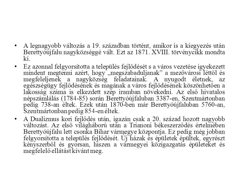 A legnagyobb változás a 19. században történt, amikor is a kiegyezés után Berettyóújfalu nagyközséggé vált. Ezt az 1871. XVIII. törvénycikk mondta ki.