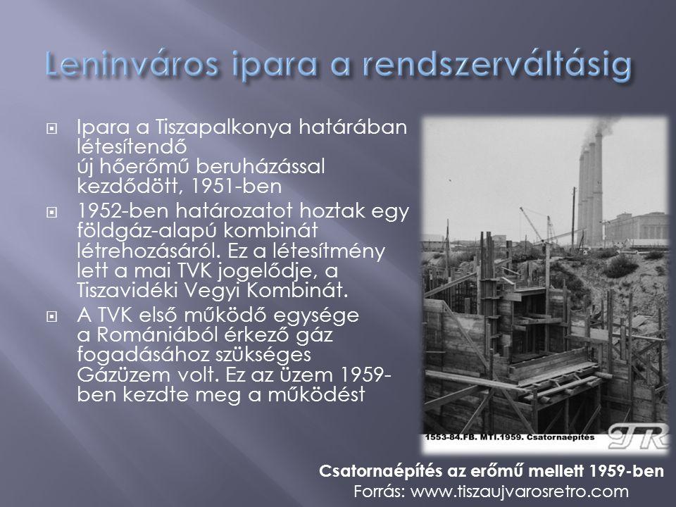  Ipara a Tiszapalkonya határában létesítendő új hőerőmű beruházással kezdődött, 1951-ben  1952-ben határozatot hoztak egy földgáz-alapú kombinát lét
