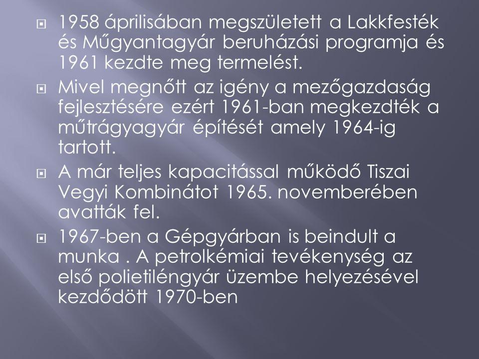  1958 áprilisában megszületett a Lakkfesték és Műgyantagyár beruházási programja és 1961 kezdte meg termelést.  Mivel megnőtt az igény a mezőgazdasá