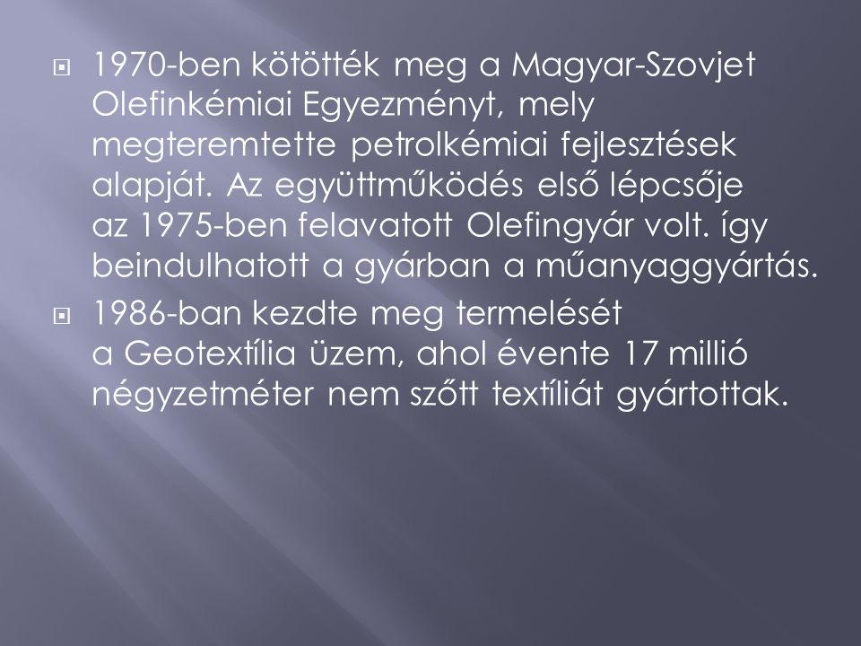  1970-ben kötötték meg a Magyar-Szovjet Olefinkémiai Egyezményt, mely megteremtette petrolkémiai fejlesztések alapját. Az együttműködés első lépcsője