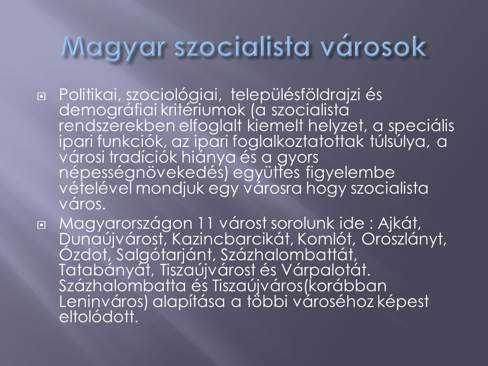  Politikai, szociológiai, településföldrajzi és demográfiai kritériumok (a szocialista rendszerekben elfoglalt kiemelt helyzet, a speciális ipari fun