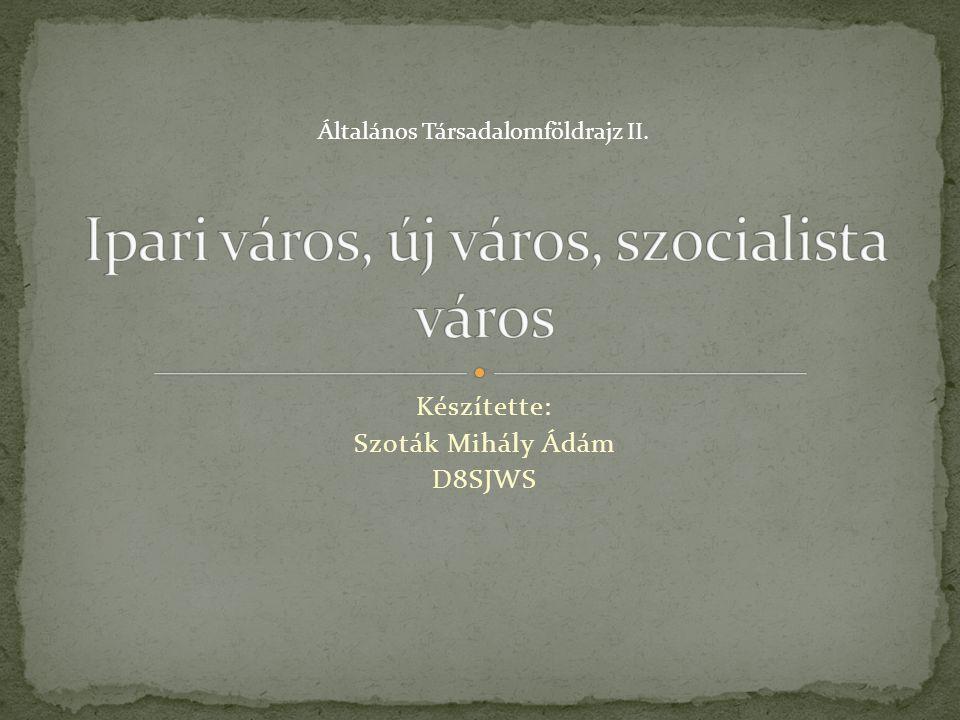 Készítette: Szoták Mihály Ádám D8SJWS Általános Társadalomföldrajz II.