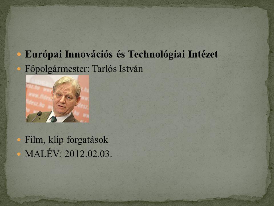 Európai Innovációs és Technológiai Intézet Főpolgármester: Tarlós István Film, klip forgatások MALÉV: 2012.02.03.